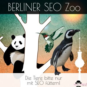 Berlin SEO Zoo - Penguin, Panda, Hummingbird und Co